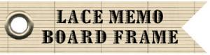 lace memo board frame