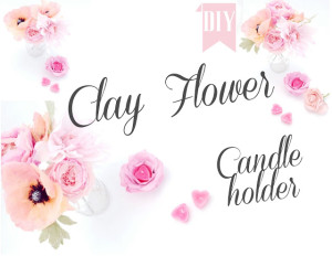 clay flower candle holder tutorial